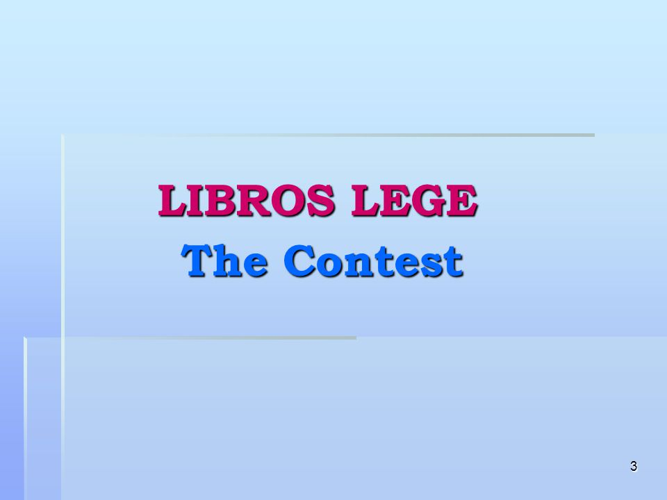 4 LIBROS LEGE 2009 – The Contest The universal GOALS The universal GOALS of the Contest: of the Contest:  1.
