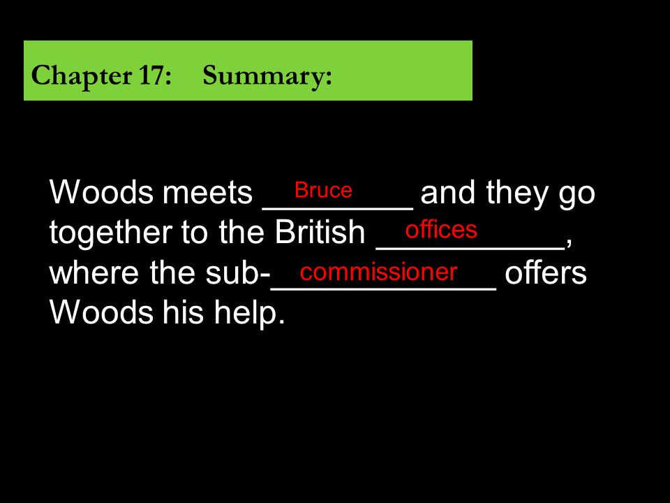 Woods meets ________ and they go together to the British __________, where the sub-____________ offers Woods his help.