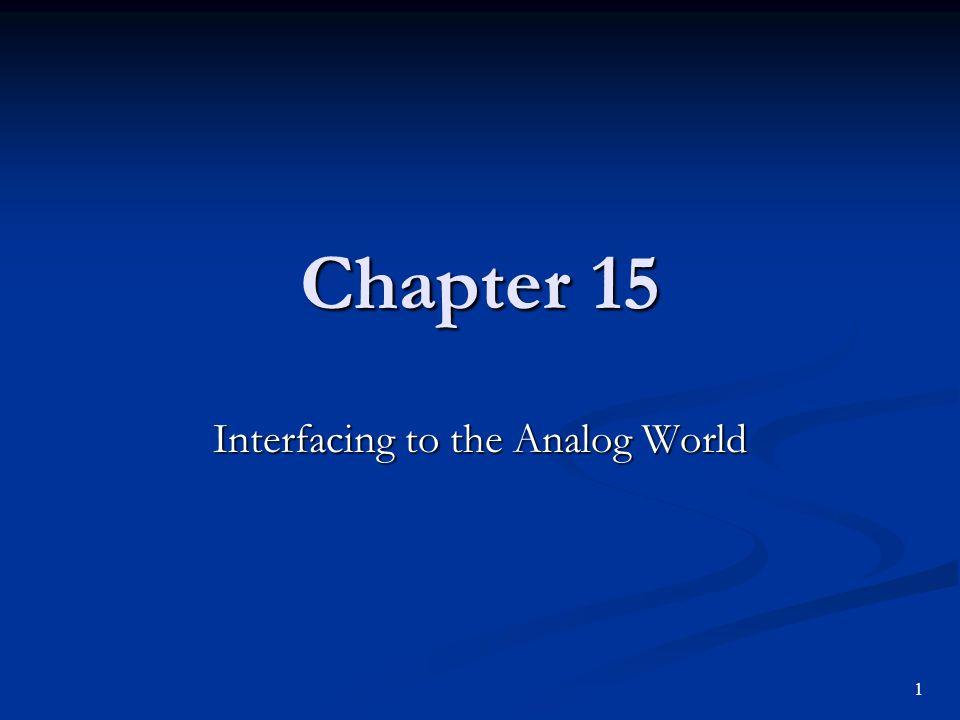 Chapter 15 Interfacing to the Analog World 1