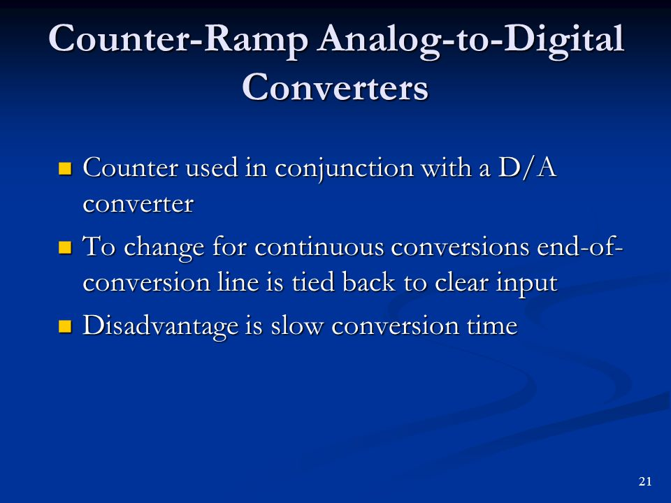 Counter-Ramp Analog-to-Digital Converters Counter used in conjunction with a D/A converter Counter used in conjunction with a D/A converter To change