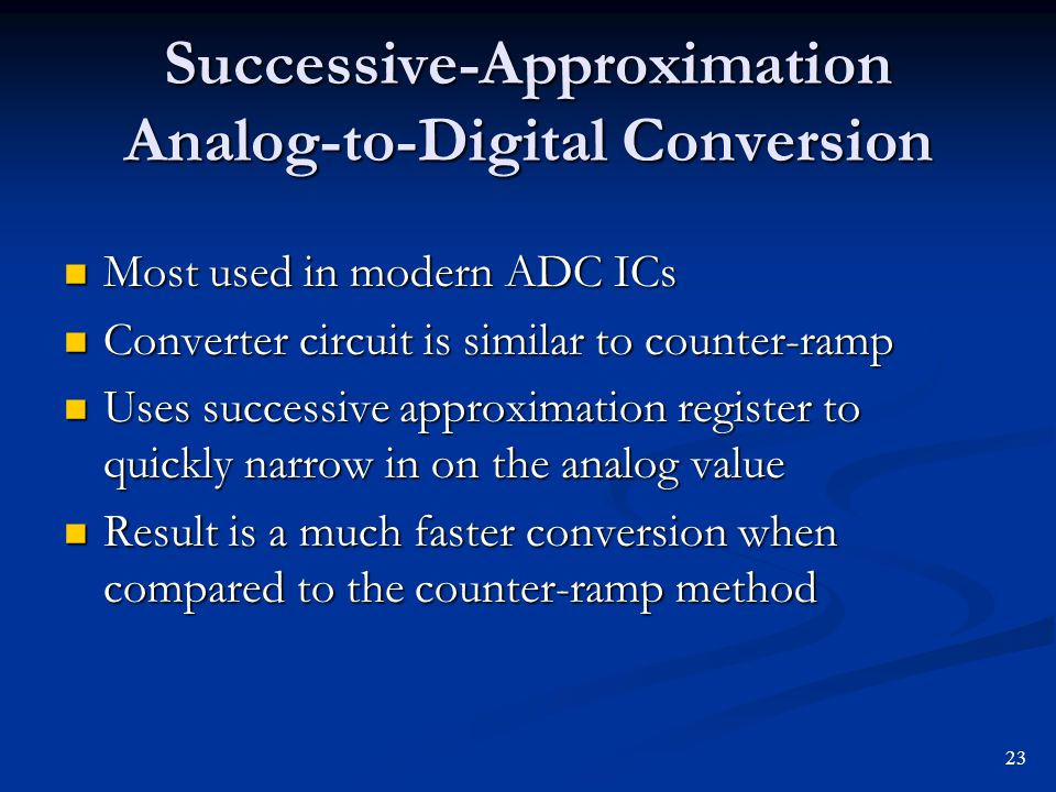 Successive-Approximation Analog-to-Digital Conversion Most used in modern ADC ICs Most used in modern ADC ICs Converter circuit is similar to counter-