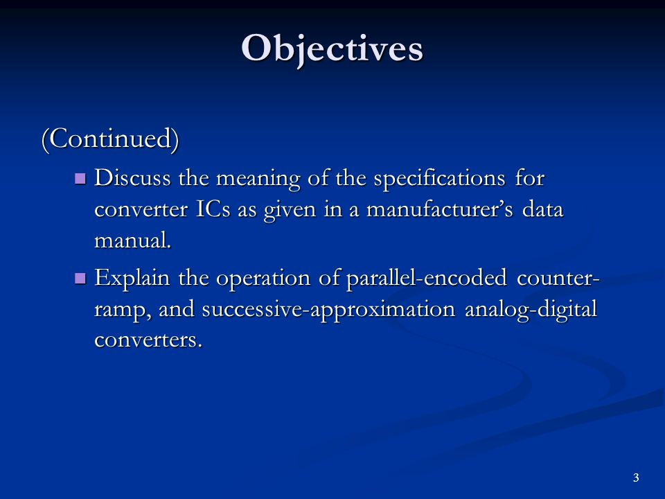 Objectives (Continued) Discuss the meaning of the specifications for converter ICs as given in a manufacturer's data manual. Discuss the meaning of th