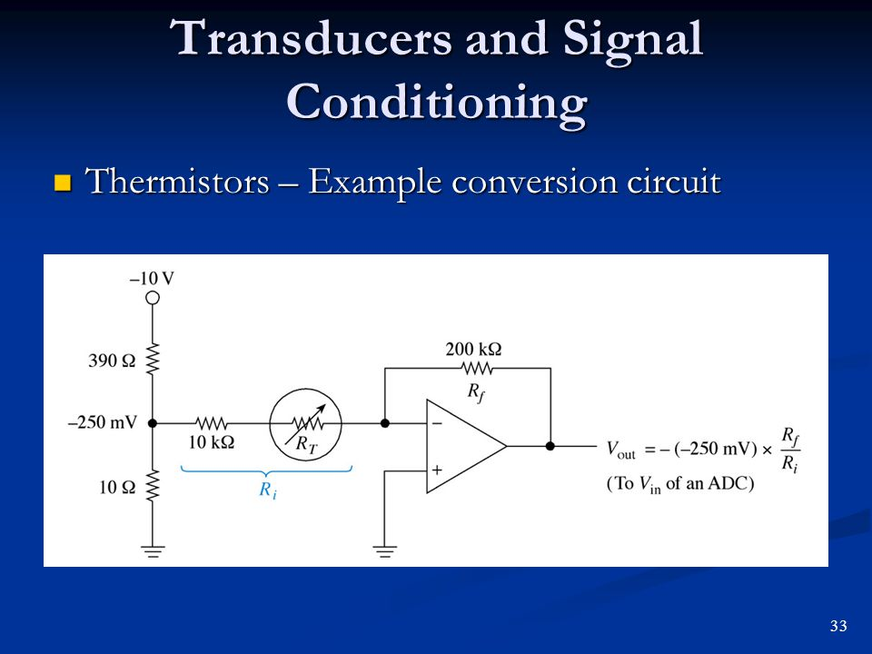 Transducers and Signal Conditioning Thermistors – Example conversion circuit Thermistors – Example conversion circuit 33
