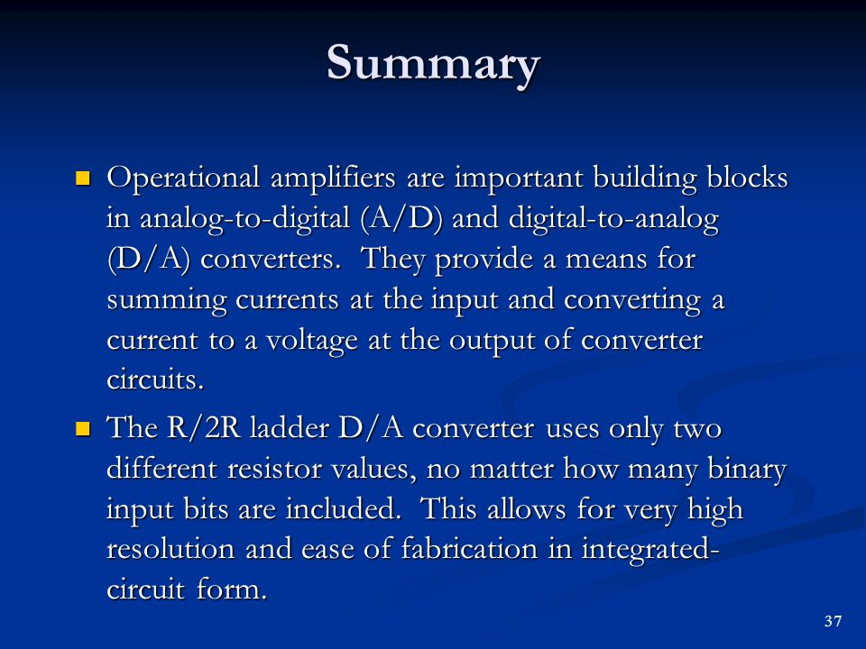 Summary Operational amplifiers are important building blocks in analog-to-digital (A/D) and digital-to-analog (D/A) converters. They provide a means f