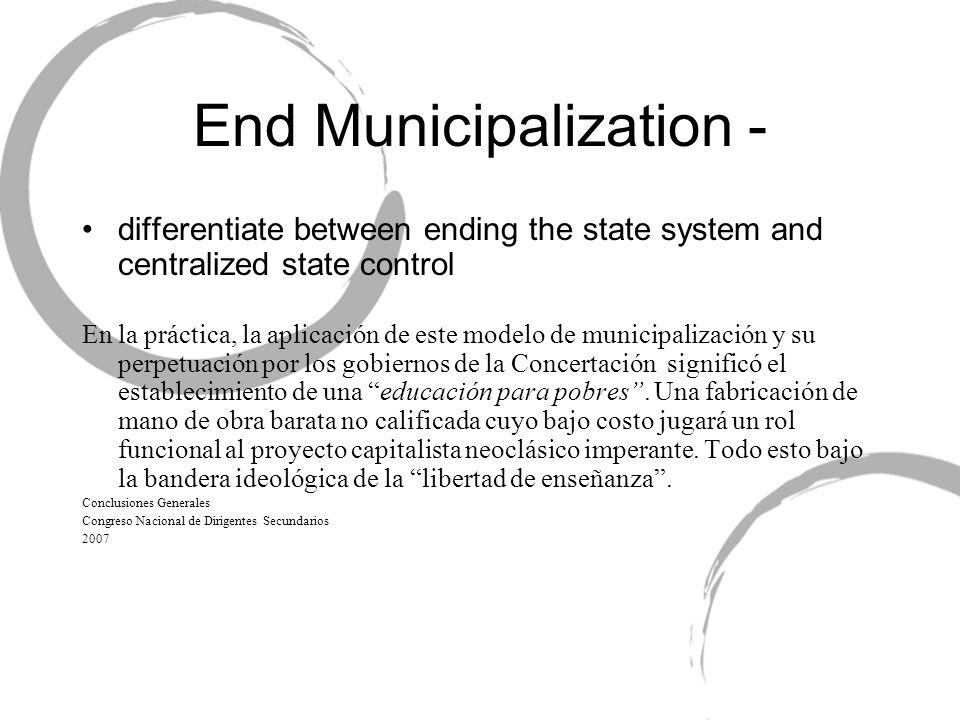 End Municipalization - differentiate between ending the state system and centralized state control En la práctica, la aplicación de este modelo de mun
