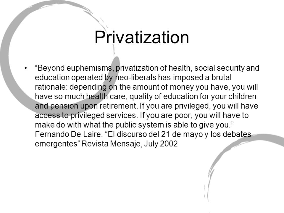 """Privatization """"Beyond euphemisms, privatization of health, social security and education operated by neo-liberals has imposed a brutal rationale: depe"""