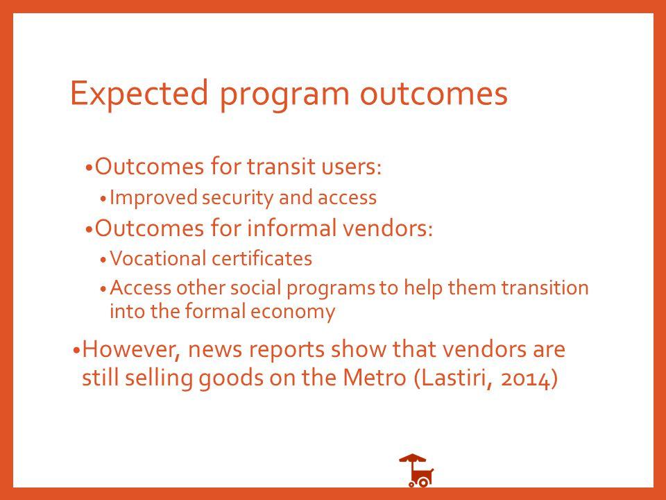 Expected program outcomes Outcomes for transit users: Improved security and access Outcomes for informal vendors: Vocational certificates Access other