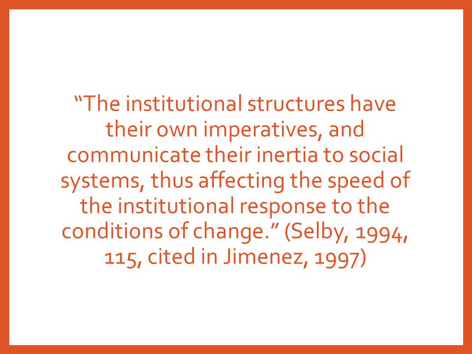 """The institutional structures have their own imperatives, and communicate their inertia to social systems, thus affecting the speed of the institution"