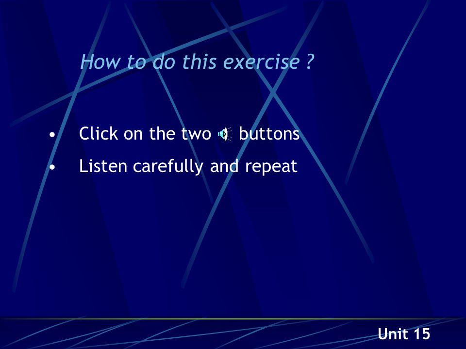 Unit 15 Listen, repeat and memorize !