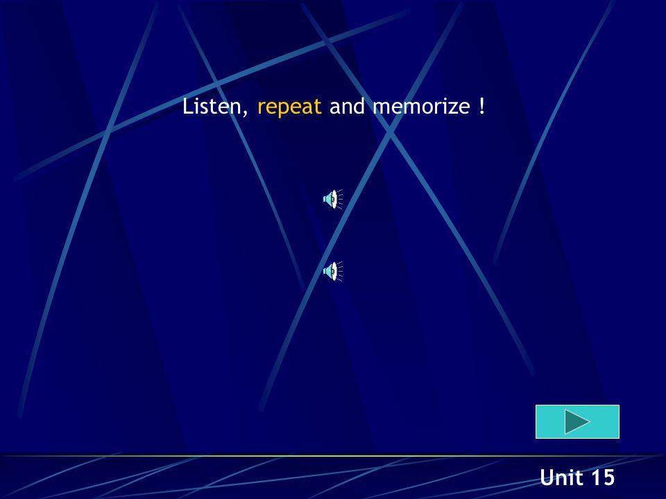 Unit 15 Listen and memorize !