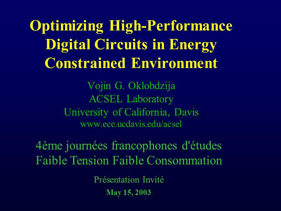 Optimizing High-Performance Digital Circuits in Energy Constrained Environment Vojin G. Oklobdzija ACSEL Laboratory University of California, Davis ww