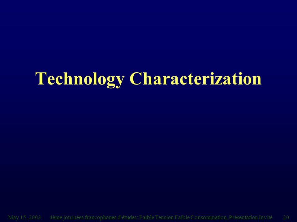 May 15, 20034ème journées francophones d études: Faible Tension Faible Consommation, Présentation Invité20 Technology Characterization