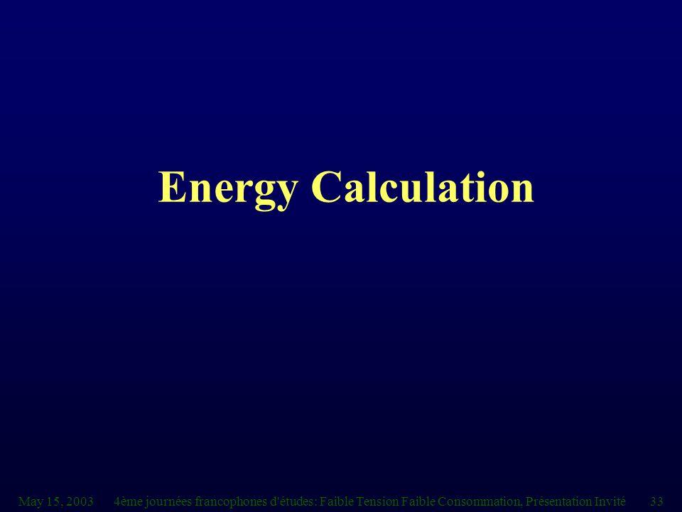 May 15, 20034ème journées francophones d études: Faible Tension Faible Consommation, Présentation Invité33 Energy Calculation