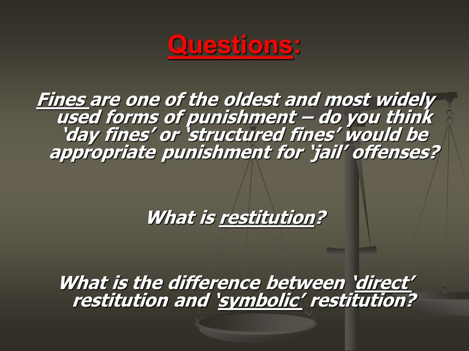 Questions: Fines are one of the oldest and most widely used forms of punishment – do you think 'day fines' or 'structured fines' would be appropriate