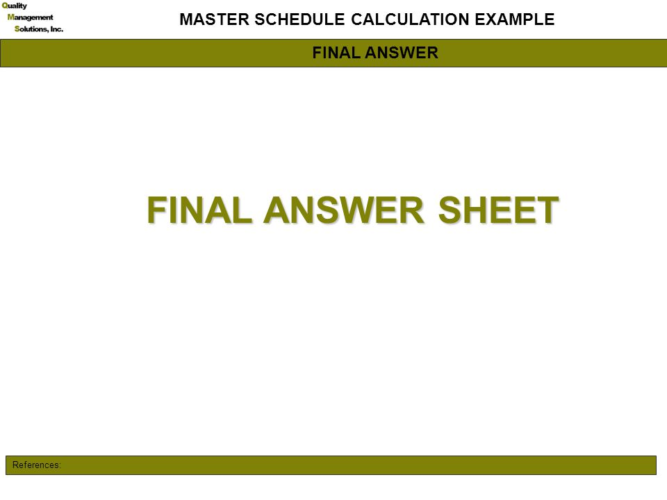 References: MASTER SCHEDULE CALCULATION EXAMPLE FINAL ANSWER SHEET FINAL ANSWER