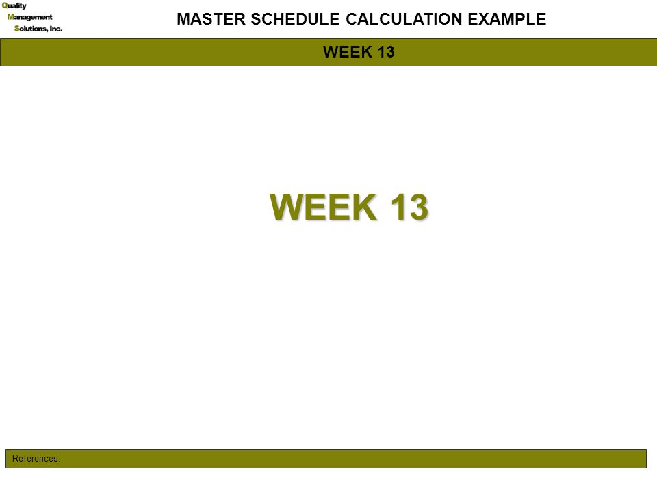 References: MASTER SCHEDULE CALCULATION EXAMPLE WEEK 13