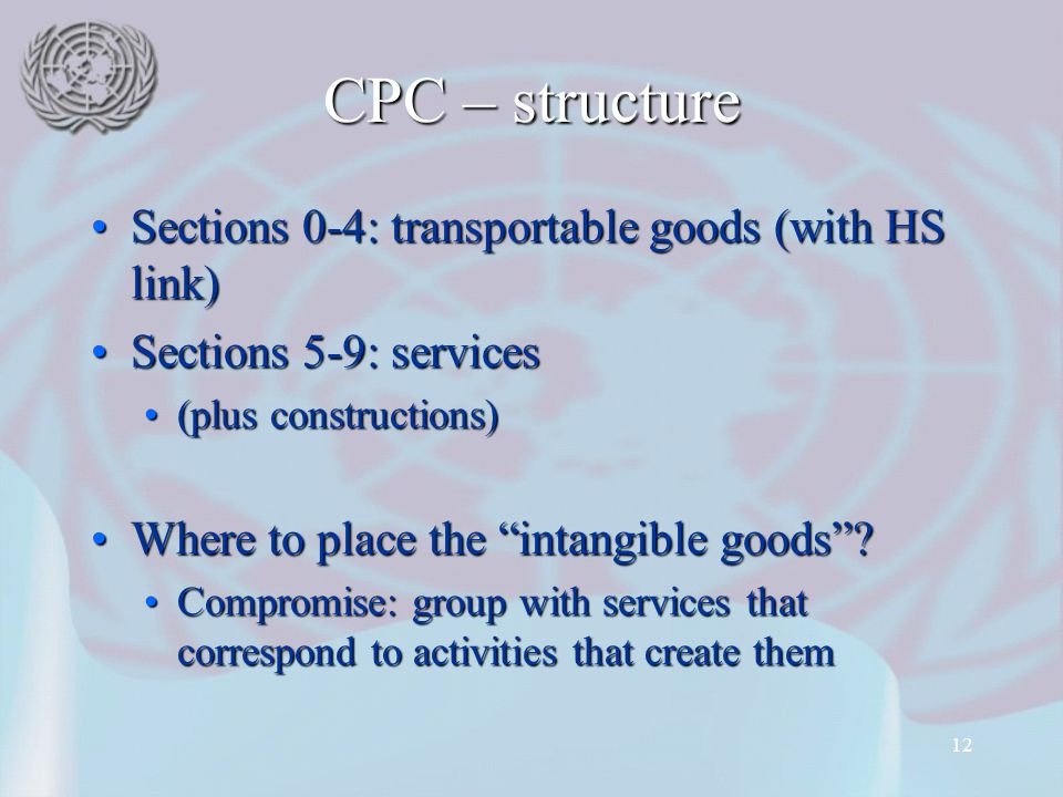 12 CPC – structure Sections 0-4: transportable goods (with HS link)Sections 0-4: transportable goods (with HS link) Sections 5-9: servicesSections 5-9