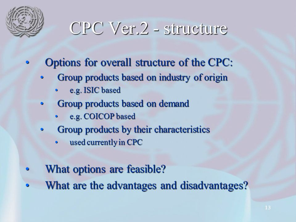 13 CPC Ver.2 - structure Options for overall structure of the CPC:Options for overall structure of the CPC: Group products based on industry of origin