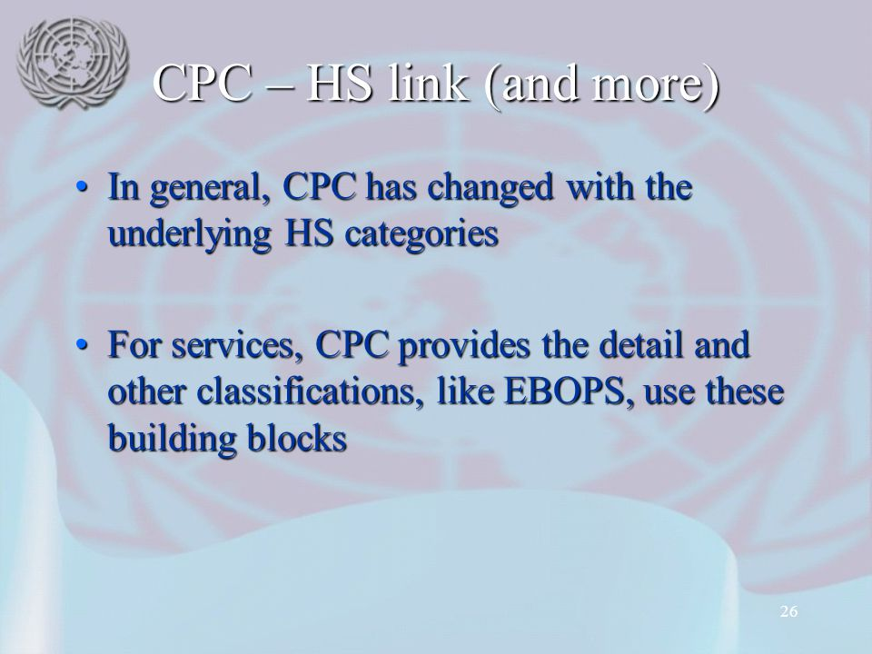 26 CPC – HS link (and more) In general, CPC has changed with the underlying HS categoriesIn general, CPC has changed with the underlying HS categories
