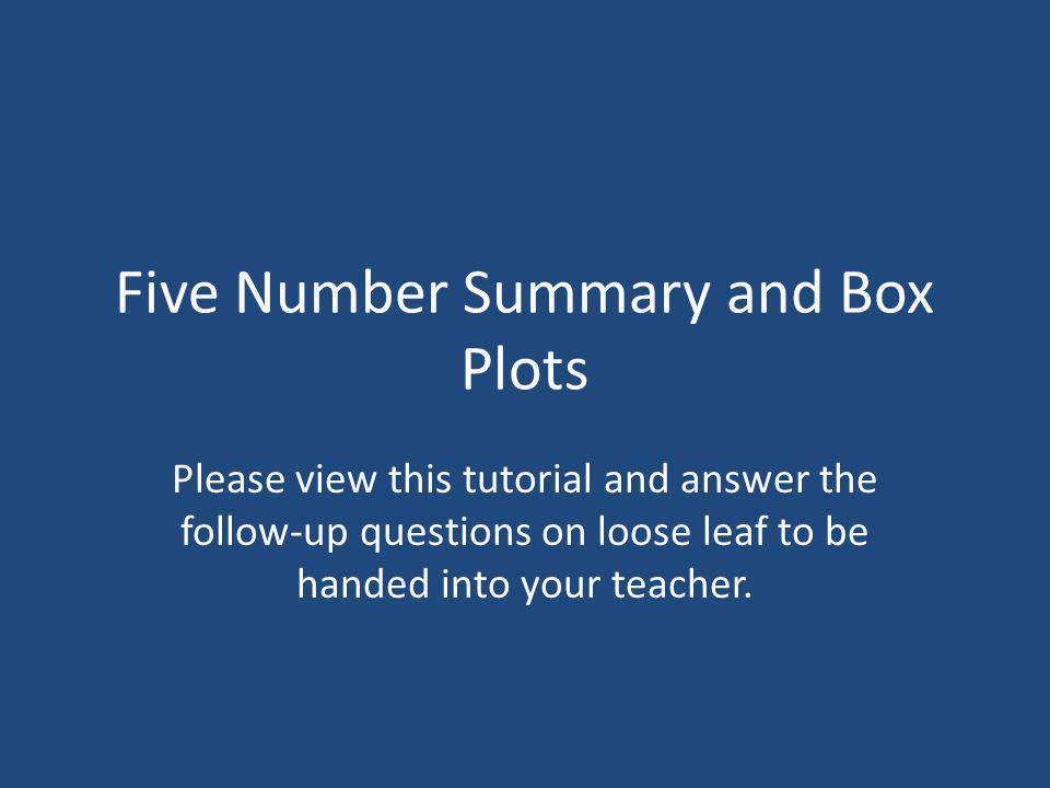 Five Number Summary and Box Plot Basics The Five Number Summary consists of the minimum, lower quartile (Q1), median, upper quartile (Q3), and maximum.