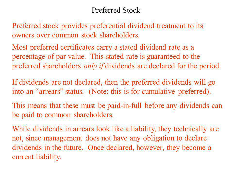 Preferred stock provides preferential dividend treatment to its owners over common stock shareholders.