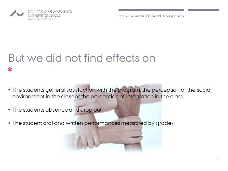 NATIONALT CENTER FOR KOMPETENCEUDVIKLING DANMARKS PÆDAGOGISKE UNIVERSITETSSKOLE AARHUS UNIVERSITET * But we did not find effects on The students gener