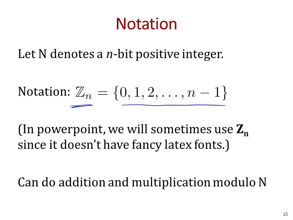 Notation Let N denotes a n-bit positive integer. Notation: (In powerpoint, we will sometimes use Z n since it doesn't have fancy latex fonts.) Can do