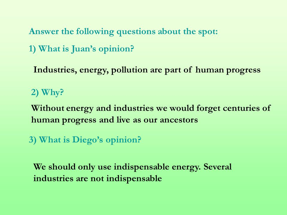 Answer the following questions about the spot: 1) What is Juan's opinion.
