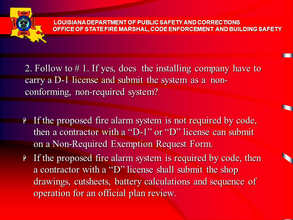 2. Follow to # 1. If yes, does the installing company have to carry a D-1 license and submit the system as a non- conforming, non-required system? H I