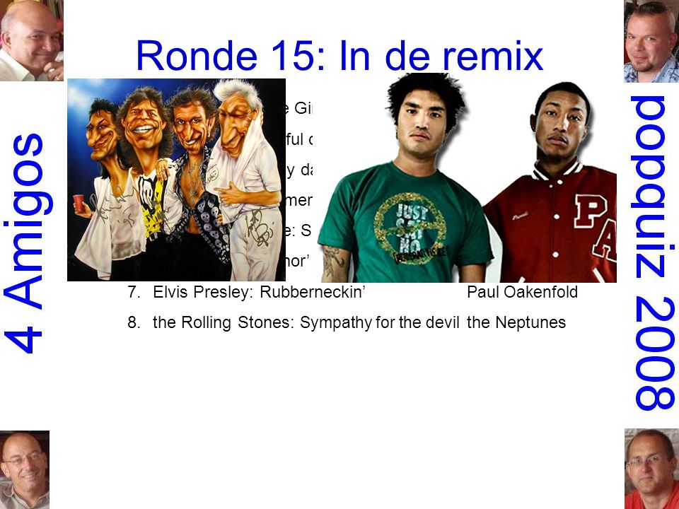 Ronde 15: In de remix 1.Everything but the Girl: MissingTodd Terry 2.Cornershop: Brimful of AshaNorman Cook 3.Bill Withers: Lovely dayBen Liebrand 4.Faith Evans: MesmerizedFreemasons 5.Earth, Wind & Fire: September 99Phats & Small 6.Missy 'Misdemeanor' Elliott: 4 my peopleBasement Jaxx 7.Elvis Presley: Rubberneckin' Paul Oakenfold 8.the Rolling Stones: Sympathy for the devil the Neptunes