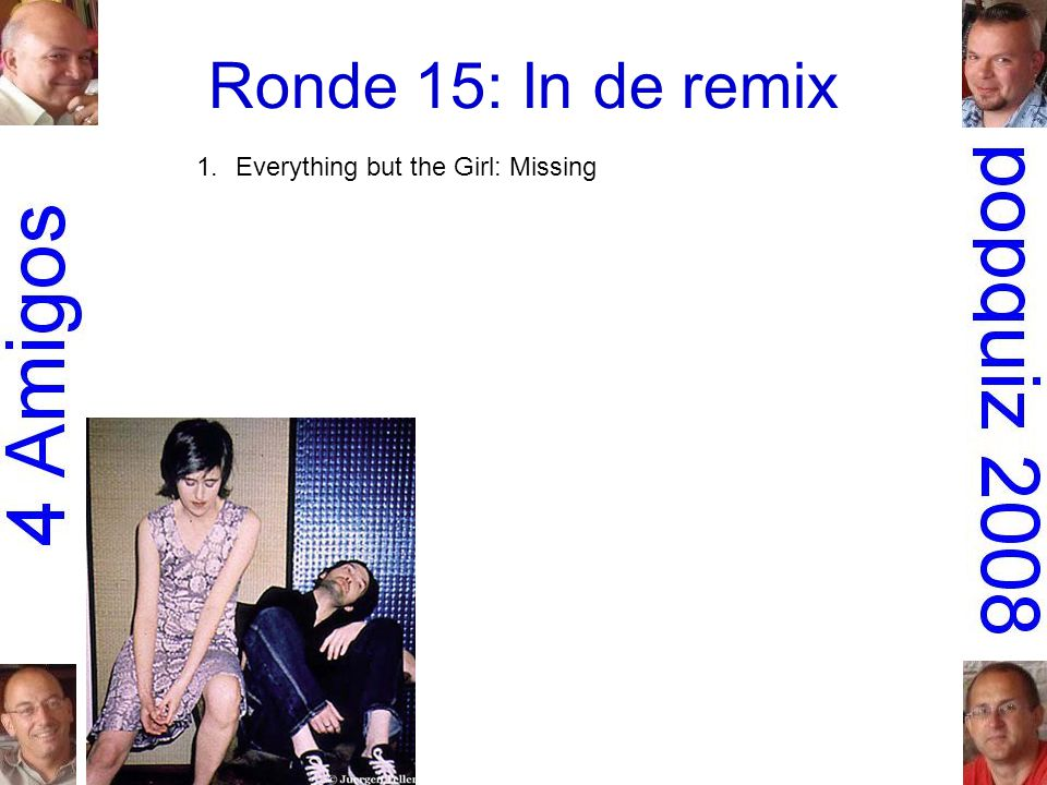 Ronde 15: In de remix 1.Everything but the Girl: MissingTodd Terry 2.Cornershop: Brimful of AshaNorman Cook 3.Bill Withers: Lovely dayBen Liebrand 4.Faith Evans: MesmerizedFreemasons 5.Earth, Wind & Fire: September 99Phats & Small 6.Missy 'Misdemeanor' Elliott: 4 my peopleBasement Jaxx