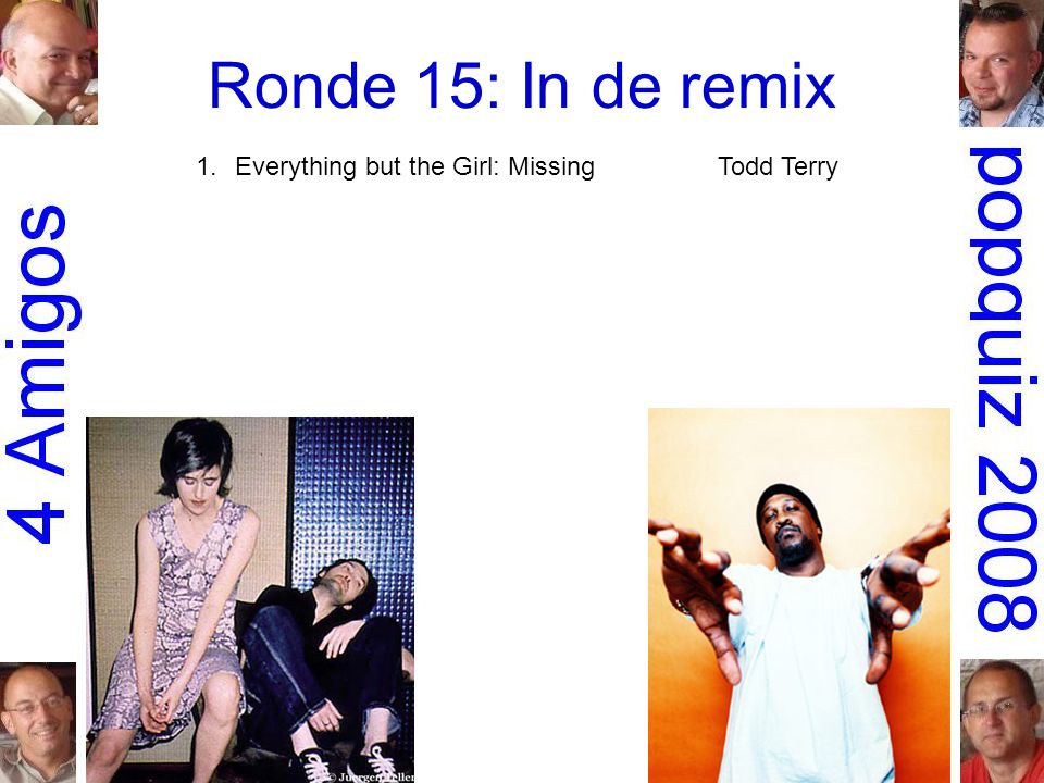 Ronde 15: In de remix 1.Everything but the Girl: MissingTodd Terry 2.Cornershop: Brimful of AshaNorman Cook 3.Bill Withers: Lovely dayBen Liebrand 4.Faith Evans: MesmerizedFreemasons 5.Earth, Wind & Fire: September 99Phats & Small 6.Missy 'Misdemeanor' Elliott: 4 my peopleBasement Jaxx 7.Elvis Presley: Rubberneckin'
