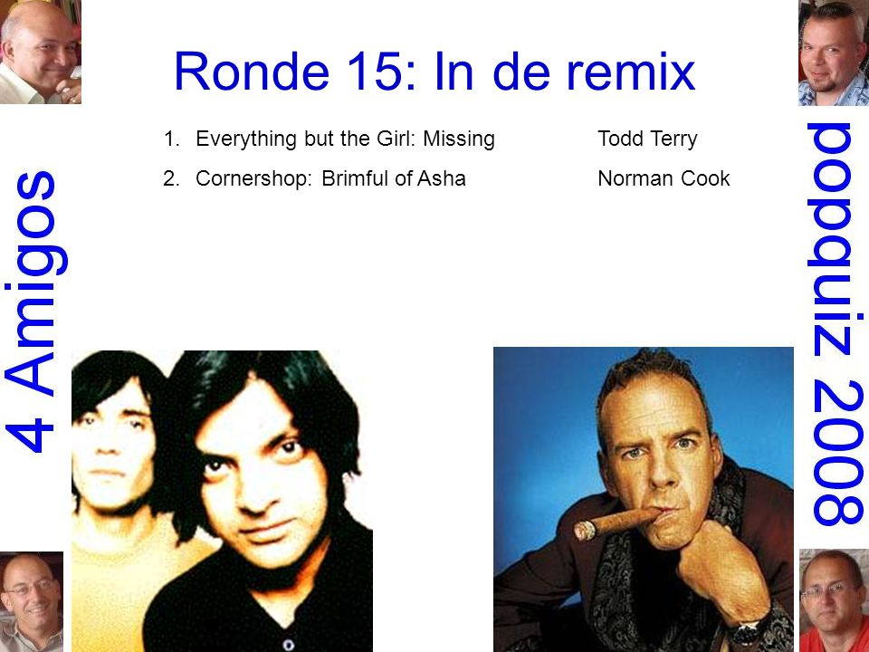 Ronde 15: In de remix 1.Everything but the Girl: MissingTodd Terry 2.Cornershop: Brimful of AshaNorman Cook 3.Bill Withers: Lovely dayBen Liebrand 4.Faith Evans: MesmerizedFreemasons 5.Earth, Wind & Fire: September 99Phats & Small 6.Missy 'Misdemeanor' Elliott: 4 my peopleBasement Jaxx 7.Elvis Presley: Rubberneckin' Paul Oakenfold 8.the Rolling Stones: Sympathy for the devil