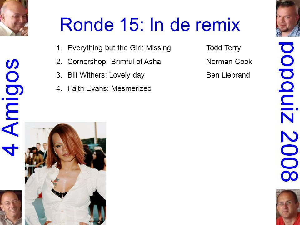 Ronde 15: In de remix 1.Everything but the Girl: MissingTodd Terry 2.Cornershop: Brimful of AshaNorman Cook 3.Bill Withers: Lovely dayBen Liebrand 4.F