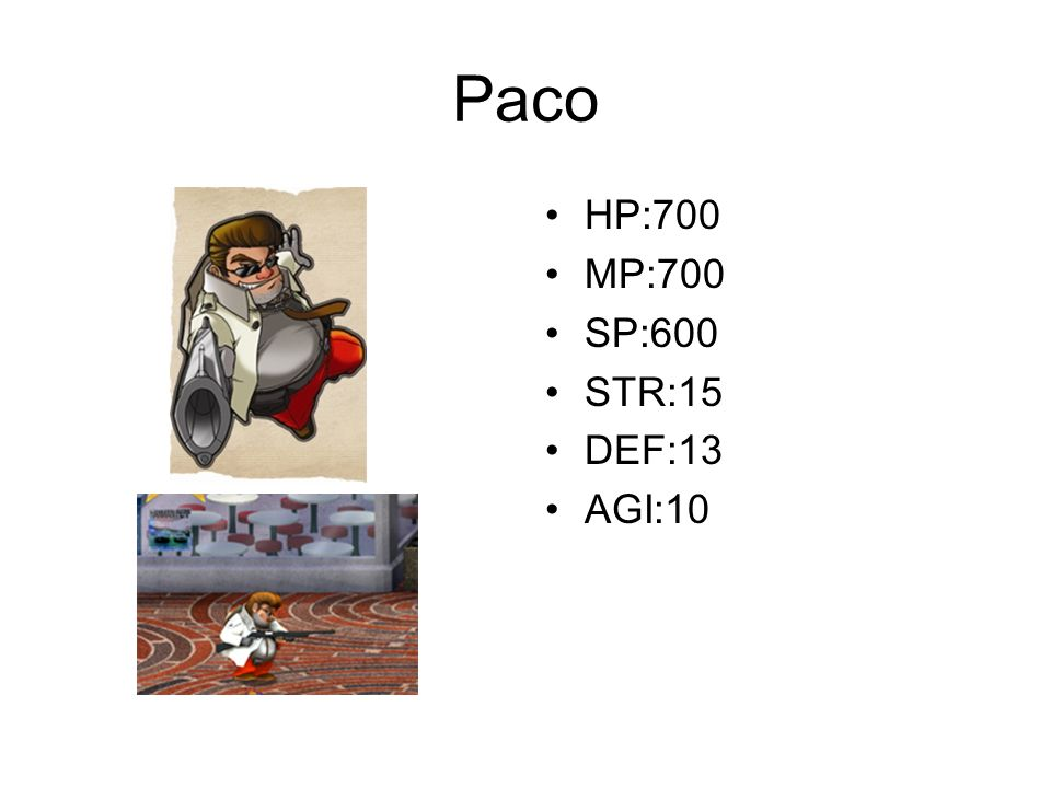 Paco HP:700 MP:700 SP:600 STR:15 DEF:13 AGI:10