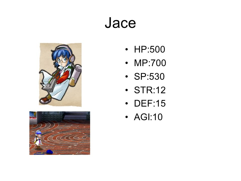 Jace HP:500 MP:700 SP:530 STR:12 DEF:15 AGI:10