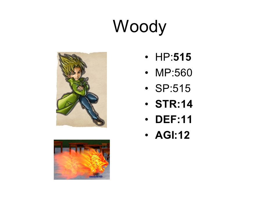 Woody HP:515 MP:560 SP:515 STR:14 DEF:11 AGI:12