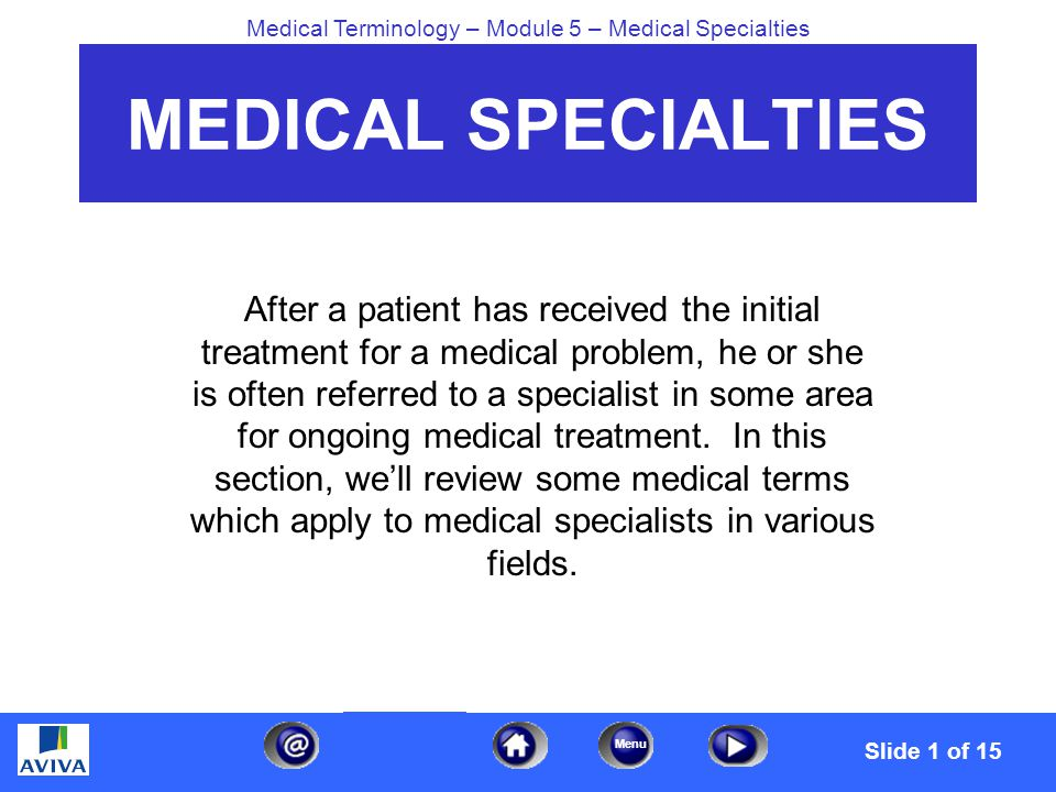 Menu Medical Terminology – Module 5 – Medical Specialties The last medical specialist we'll discuss is an orthopedist.