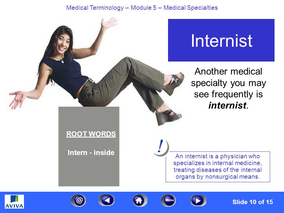 Menu Medical Terminology – Module 5 – Medical Specialties Another medical specialty you may see frequently is internist.
