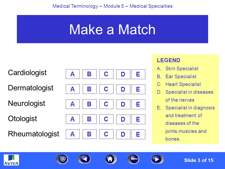 Menu Medical Terminology – Module 5 – Medical Specialties Physical And Occupational Therapists A physical therapist treats disease through the use of physical agents such as massage, heat,radiation, water,electricity, and exercise.