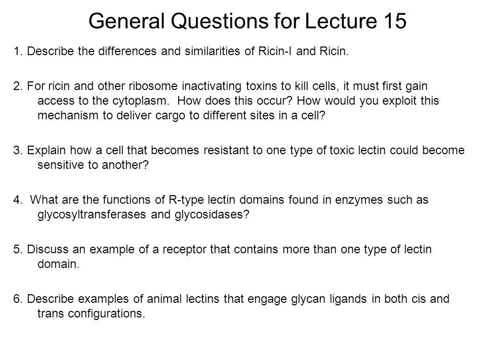 General Questions for Lecture 15 1. Describe the differences and similarities of Ricin-I and Ricin.