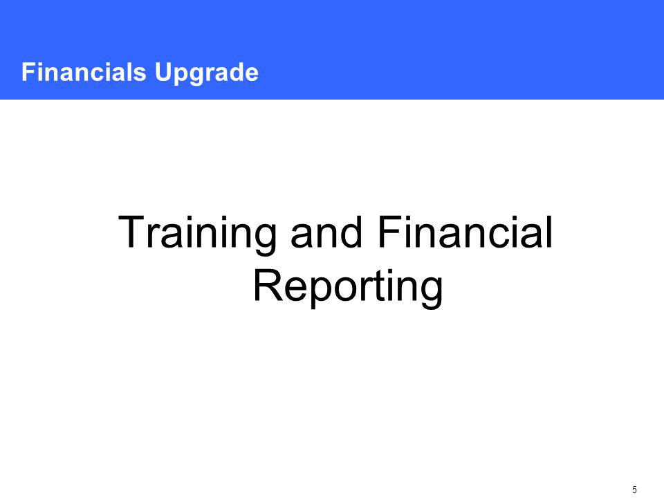 5 Financials Upgrade Training and Financial Reporting