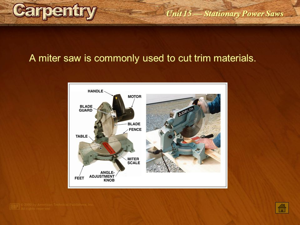 Unit 15 — Stationary Power Saws A guide such as a rip fence or miter gauge must be used when cutting stock on a table saw.