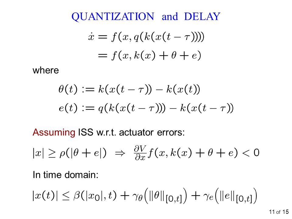 QUANTIZATION and DELAY Assuming ISS w.r.t. actuator errors: In time domain: where 11 of 15