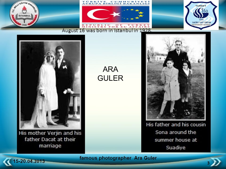15-20.0 4.20 13 3 famous photographer Ara Guler ARA GULER August 16 was born in Istanbul in 1928.