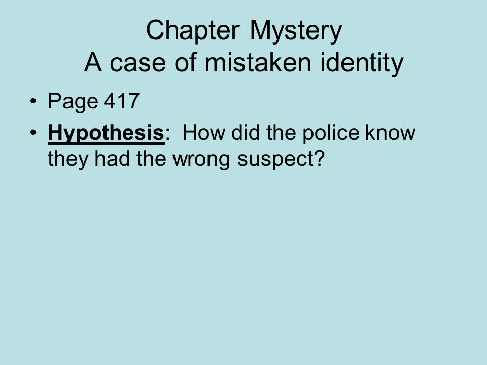 Chapter Mystery A case of mistaken identity Page 417 Hypothesis: How did the police know they had the wrong suspect?