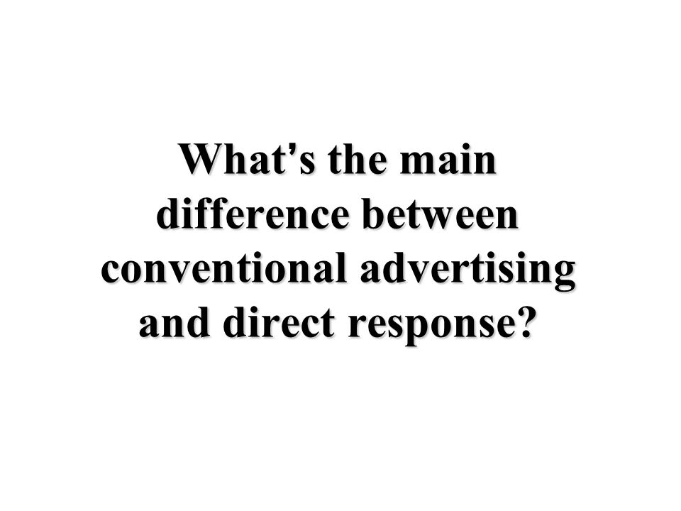 What ' s the main difference between conventional advertising and direct response