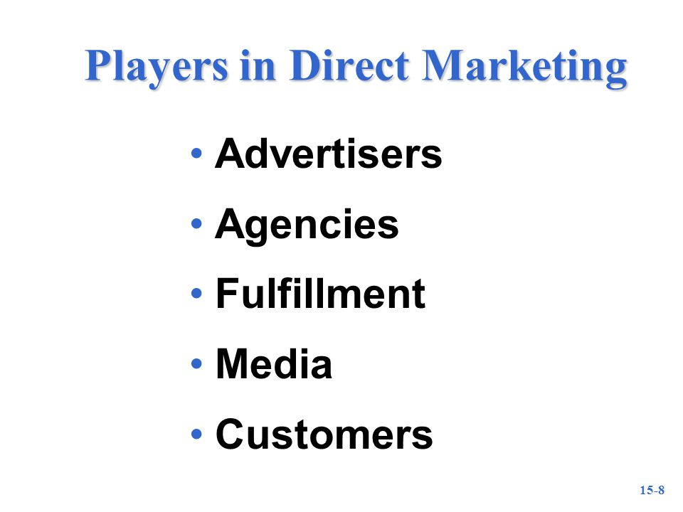 15-8 Players in Direct Marketing Advertisers Agencies Fulfillment Media Customers