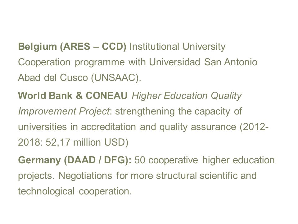 Belgium (ARES – CCD) Institutional University Cooperation programme with Universidad San Antonio Abad del Cusco (UNSAAC). World Bank & CONEAU Higher E