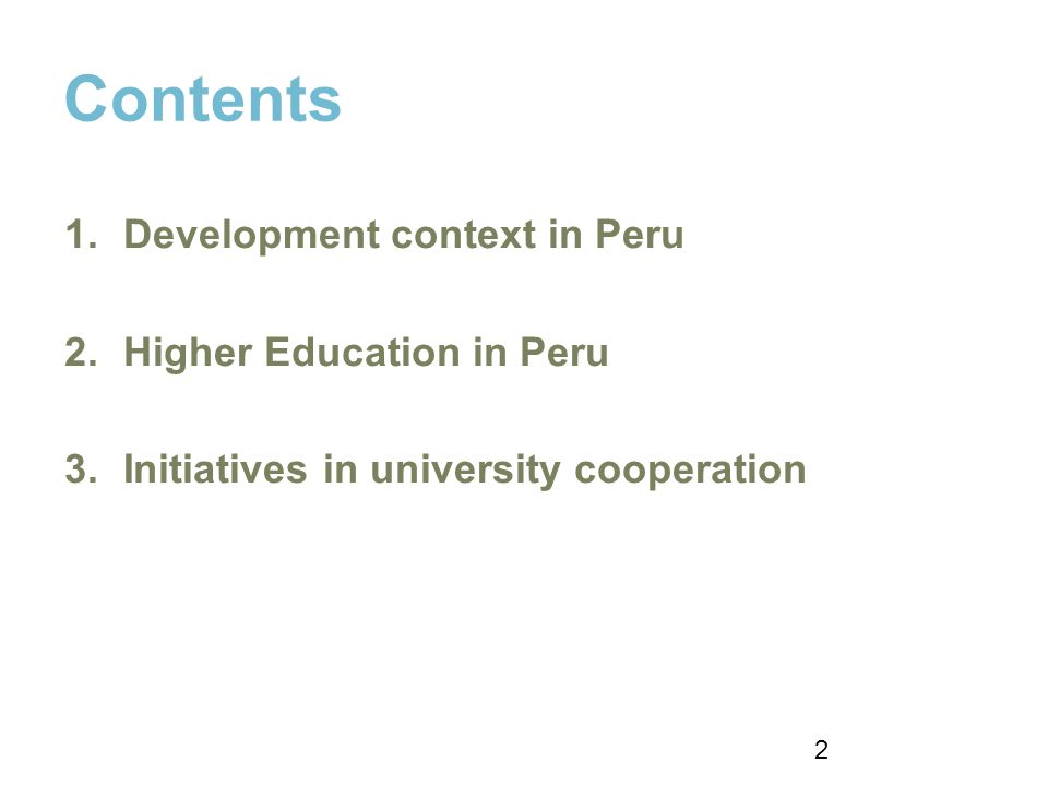 Contents 1.Development context in Peru 2.Higher Education in Peru 3.Initiatives in university cooperation 2